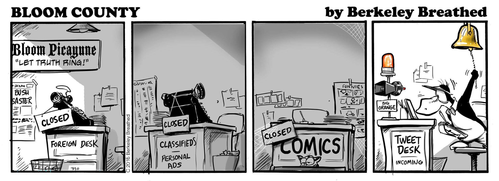 Scene at fictional newspaper Bloom Picayune. Foreign desk: Closed. Classifieds and personals: Closed, lights off. Comics: Closed and cobwebby. Tweet desk: Very much in use, occupied by a penguin named Opus ringing a bell as an orange light flashes and an alarm labeled 'Big Orange' blares. Bloom County © Berkeley Breathed. December 2, 2016